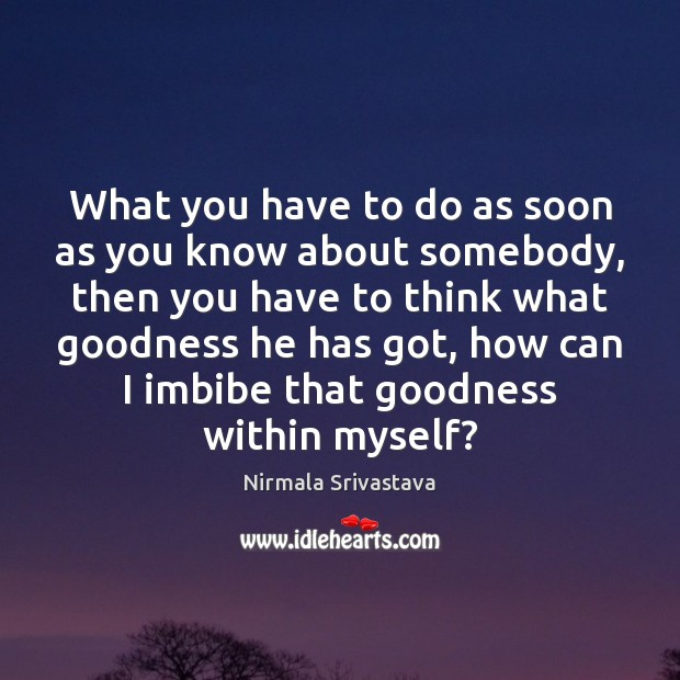 What you have to do as soon as you know about somebody, Nirmala Srivastava Picture Quote