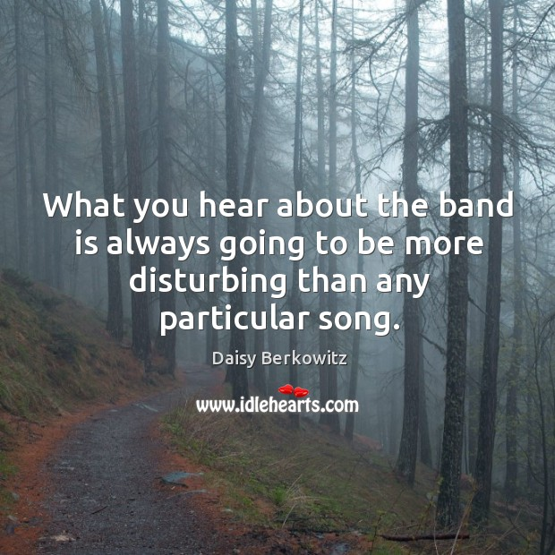 Image, What you hear about the band is always going to be more disturbing than any particular song.
