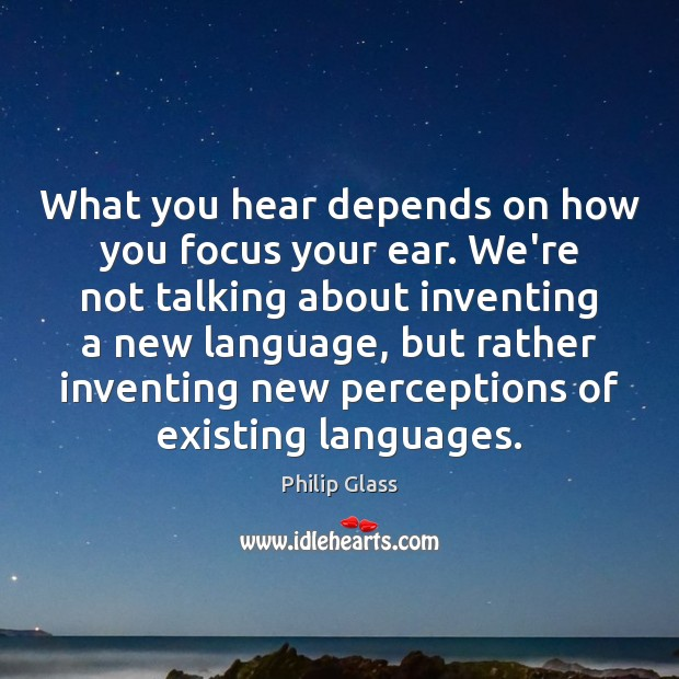What you hear depends on how you focus your ear. We're not Image