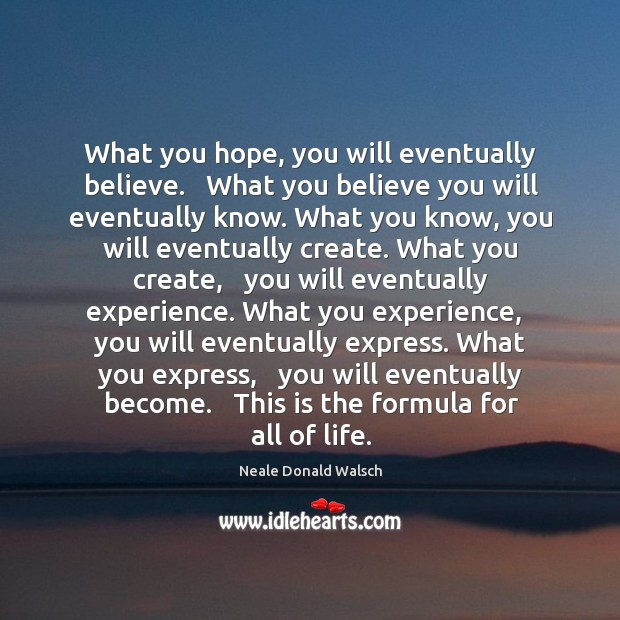 Image, What you hope, you will eventually believe.   What you believe you will