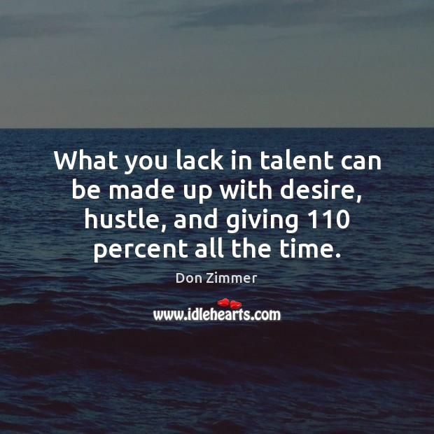 Image, What you lack in talent can be made up with desire, hustle,