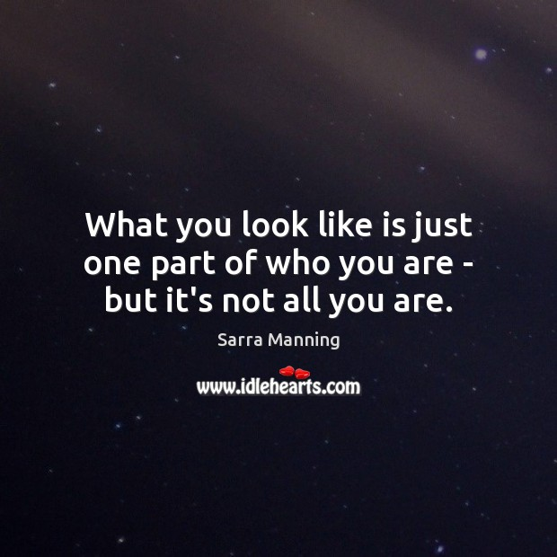 What you look like is just one part of who you are – but it's not all you are. Image
