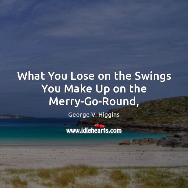 What You Lose on the Swings You Make Up on the Merry-Go-Round, Image