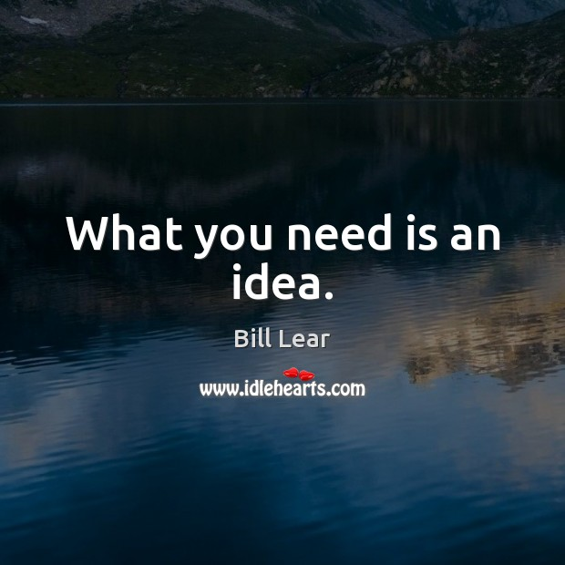 Image, What you need is an idea.