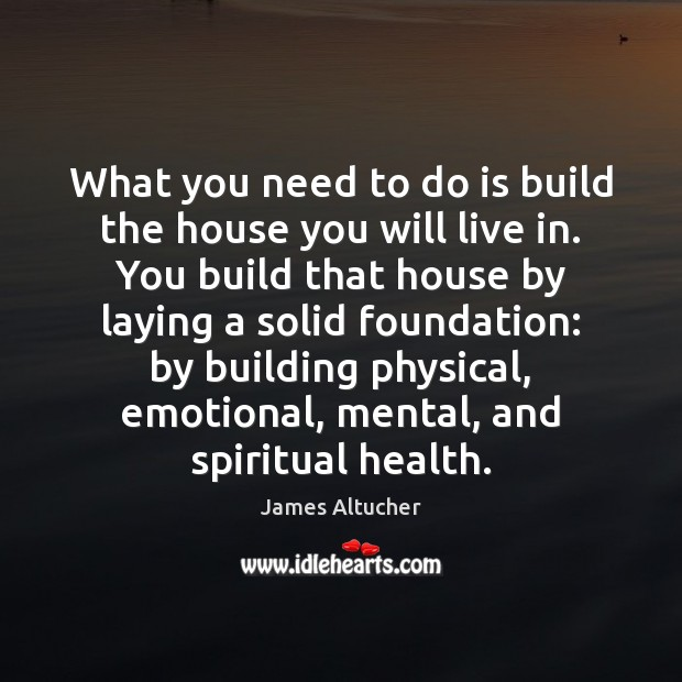 Image, What you need to do is build the house you will live
