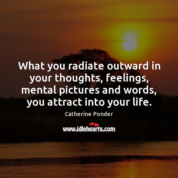 Image, What you radiate outward in your thoughts, feelings, mental pictures and words,