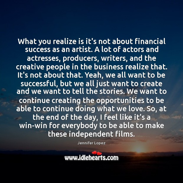 What you realize is it's not about financial success as an artist. Jennifer Lopez Picture Quote