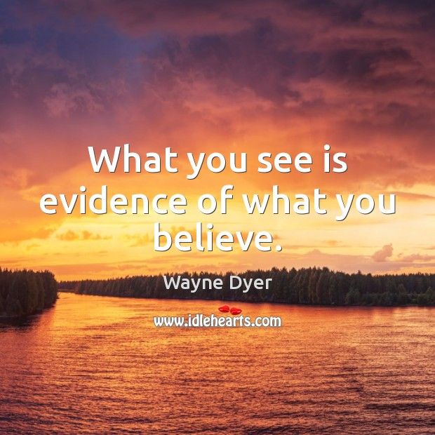 Image, What you see is evidence of what you believe.