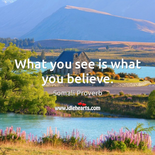 What you see is what you believe. Somali Proverbs Image