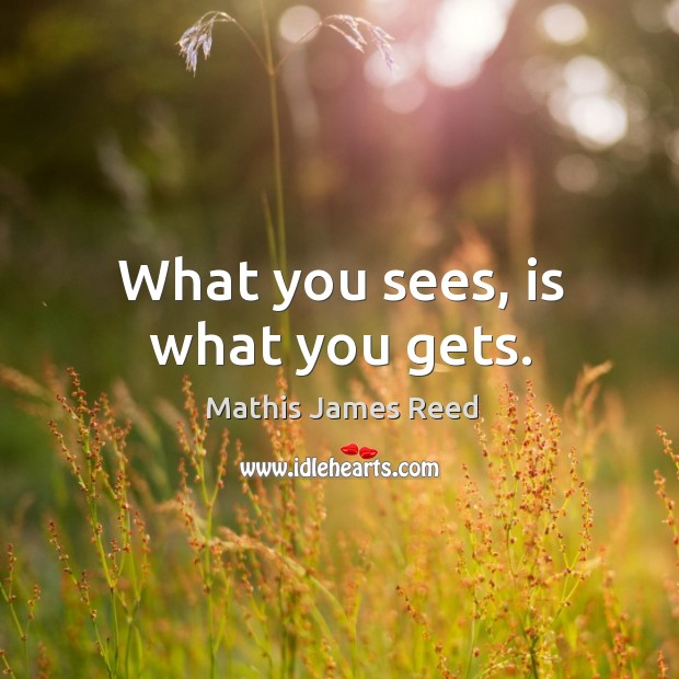 What you sees, is what you gets. Image
