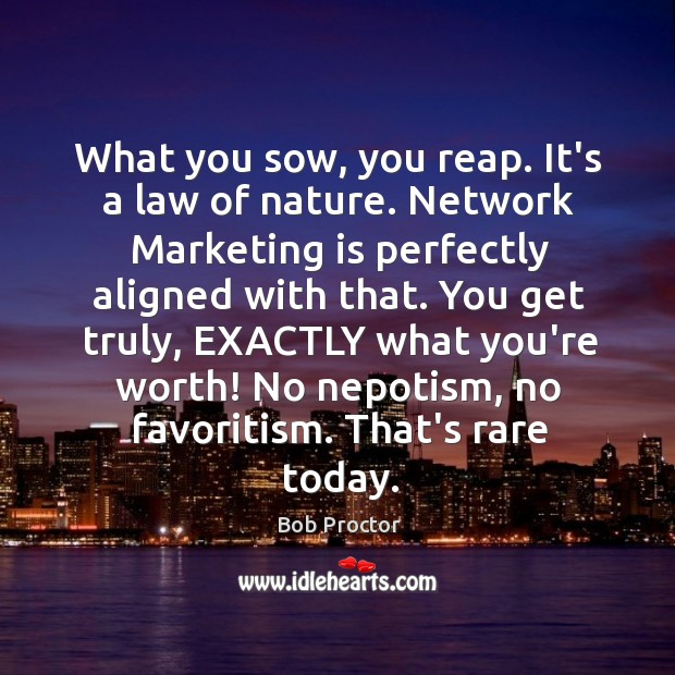 Image, What you sow, you reap. It's a law of nature. Network Marketing