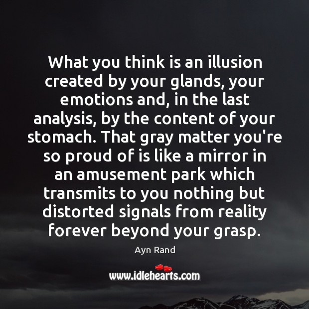 What you think is an illusion created by your glands, your emotions Image