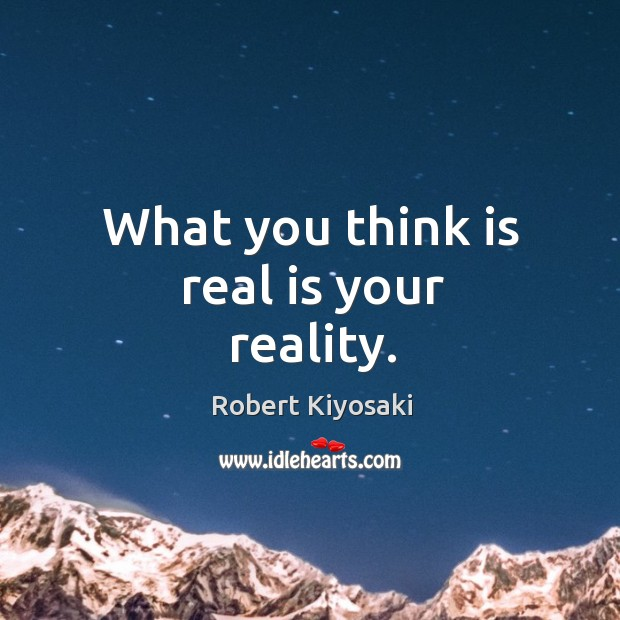 Image, What you think is real is your reality.