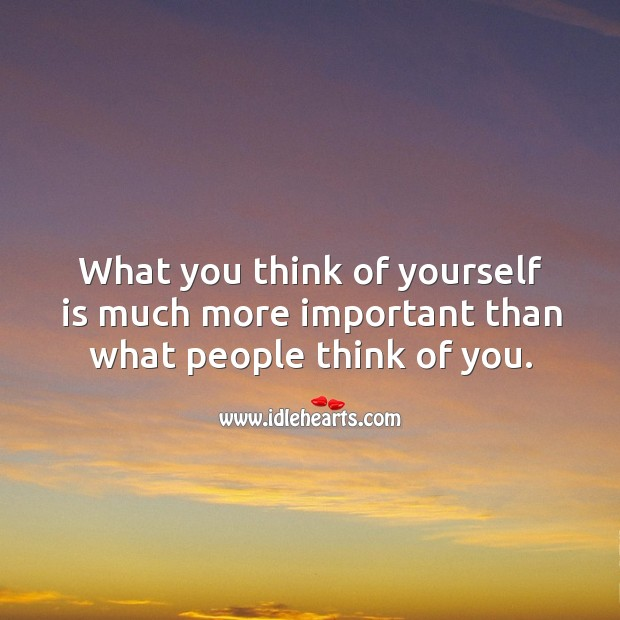 What you think of yourself is much more important than what people think of you. Image