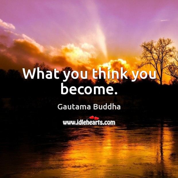 Image, What you think you become.