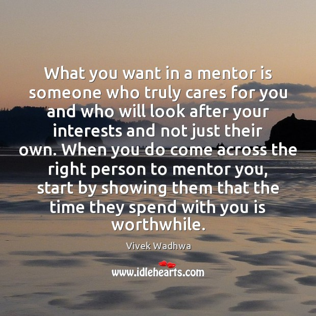 What you want in a mentor is someone who truly cares for Vivek Wadhwa Picture Quote