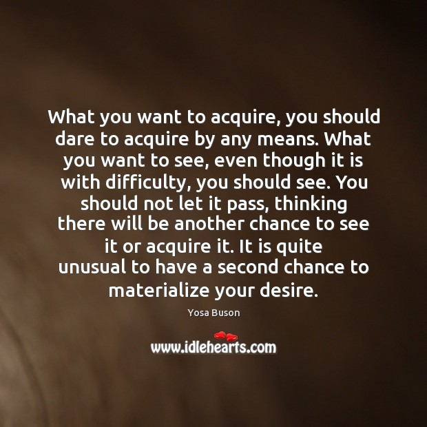 What you want to acquire, you should dare to acquire by any Image