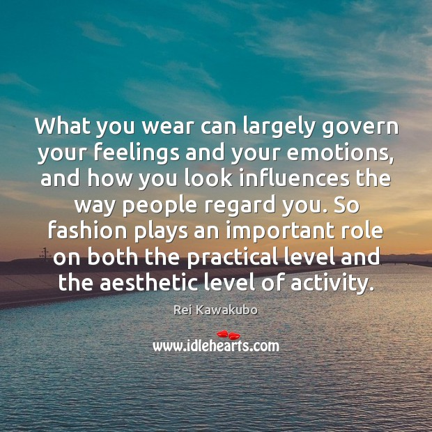 What you wear can largely govern your feelings and your emotions, and Image