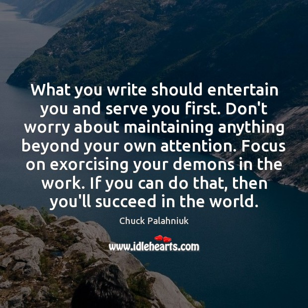 What you write should entertain you and serve you first. Don't worry Image