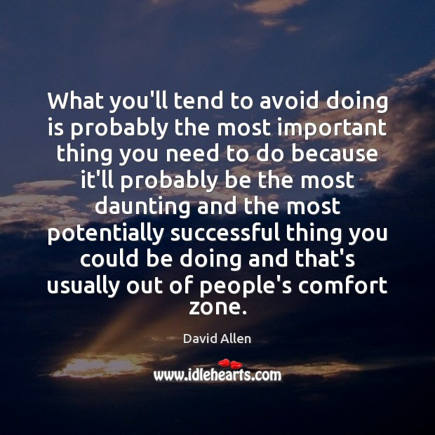 What you'll tend to avoid doing is probably the most important thing David Allen Picture Quote