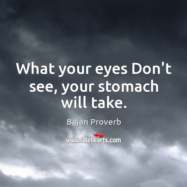 What your eyes don't see, your stomach will take. Bajan Proverbs Image