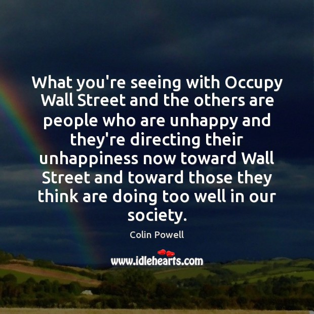 What you're seeing with Occupy Wall Street and the others are people Image