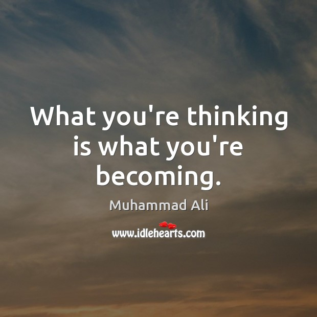 What you're thinking is what you're becoming. Image