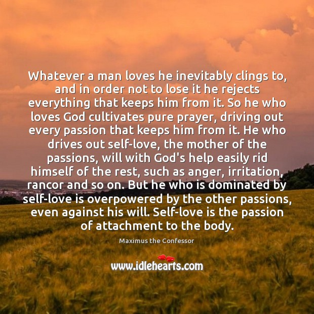 Whatever a man loves he inevitably clings to, and in order not Image