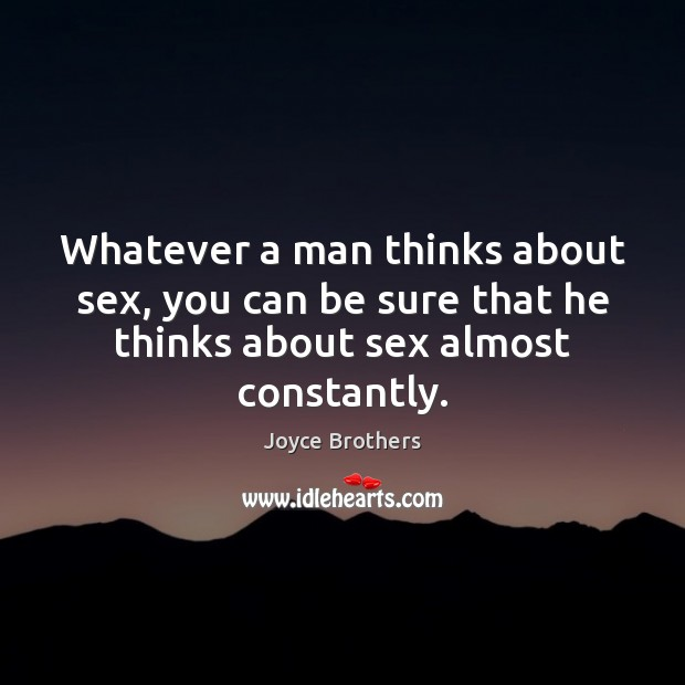 Whatever a man thinks about sex, you can be sure that he Joyce Brothers Picture Quote