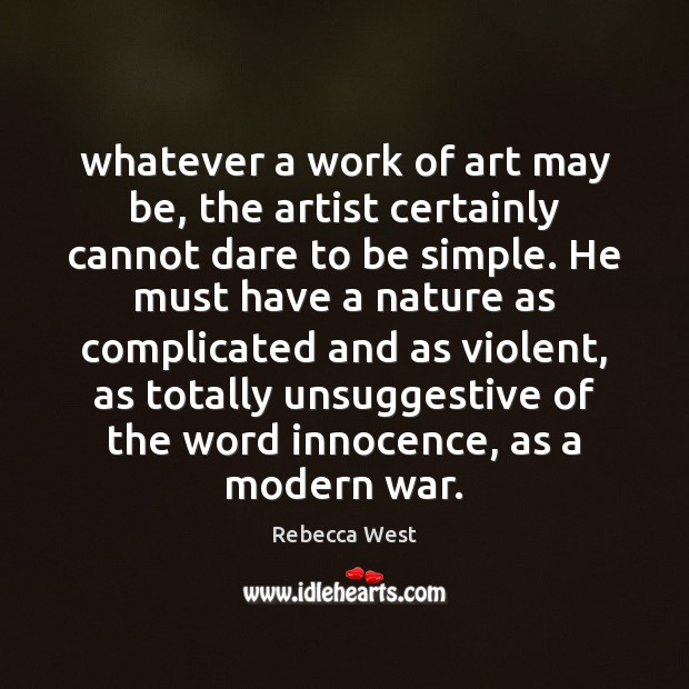 Whatever a work of art may be, the artist certainly cannot dare Image