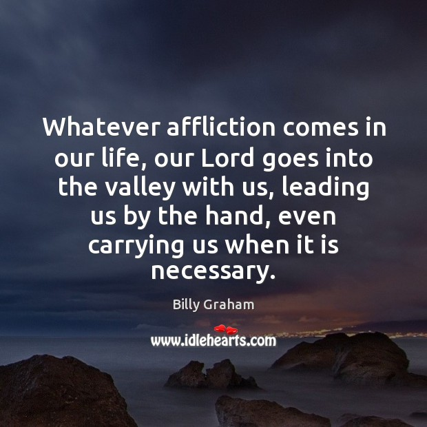 Whatever affliction comes in our life, our Lord goes into the valley Image