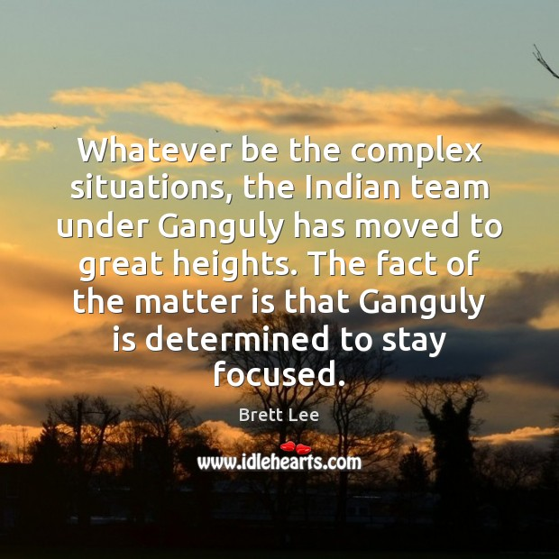 Image, Whatever be the complex situations, the Indian team under Ganguly has moved