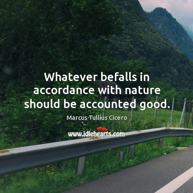 Whatever befalls in accordance with nature should be accounted good. Image