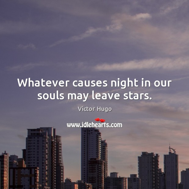 Whatever causes night in our souls may leave stars. Image