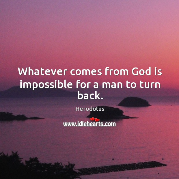 Image, Whatever comes from God is impossible for a man to turn back.