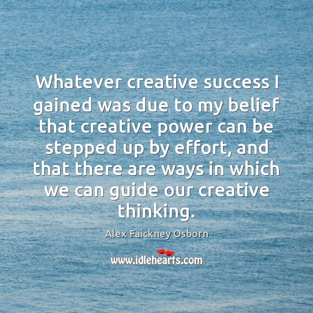 Whatever creative success I gained was due to my belief that creative Image