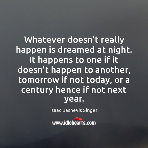Whatever doesn't really happen is dreamed at night. It happens to one Image