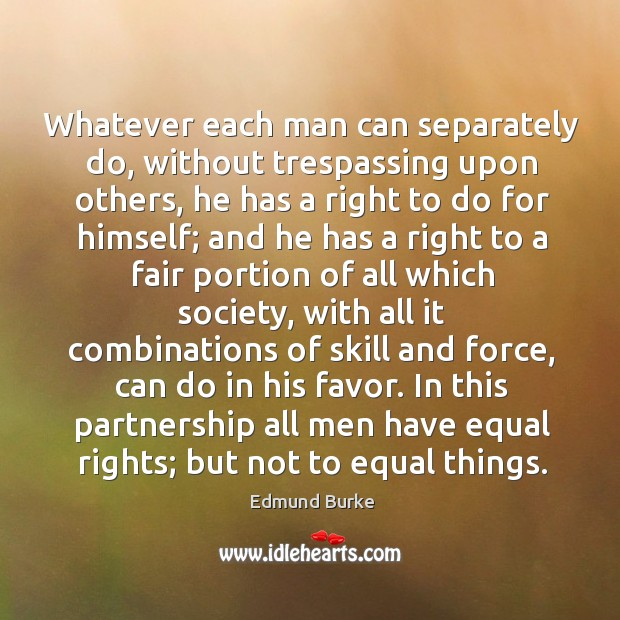 Image about Whatever each man can separately do, without trespassing upon others, he has
