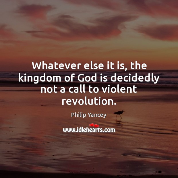 Image, Whatever else it is, the kingdom of God is decidedly not a call to violent revolution.