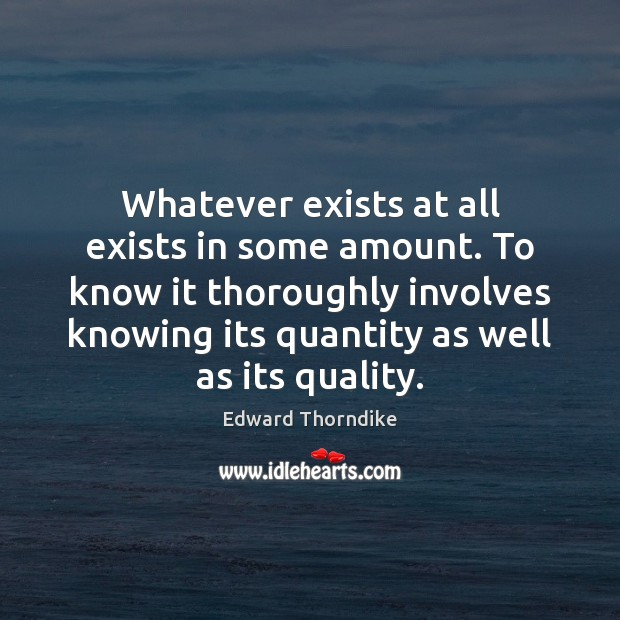 Whatever exists at all exists in some amount. To know it thoroughly Image