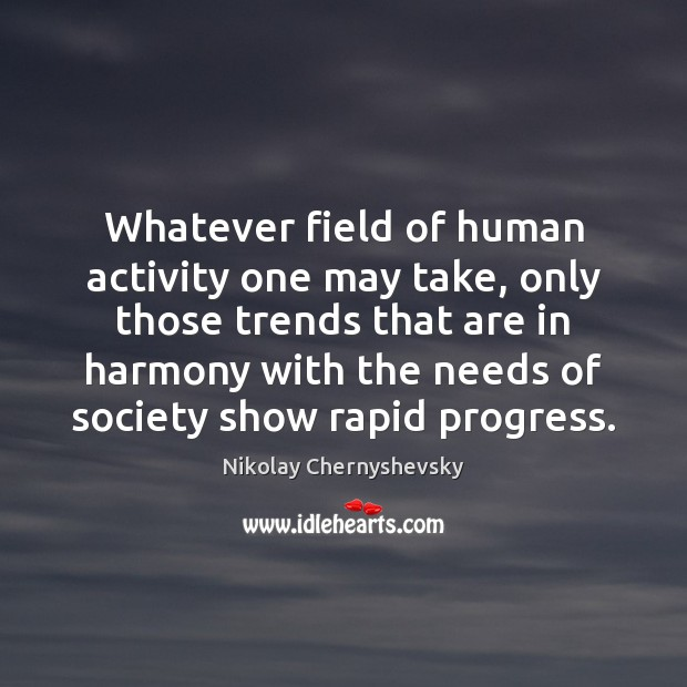 Image, Whatever field of human activity one may take, only those trends that
