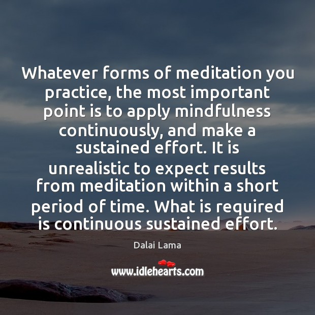 Whatever forms of meditation you practice, the most important point is to Image