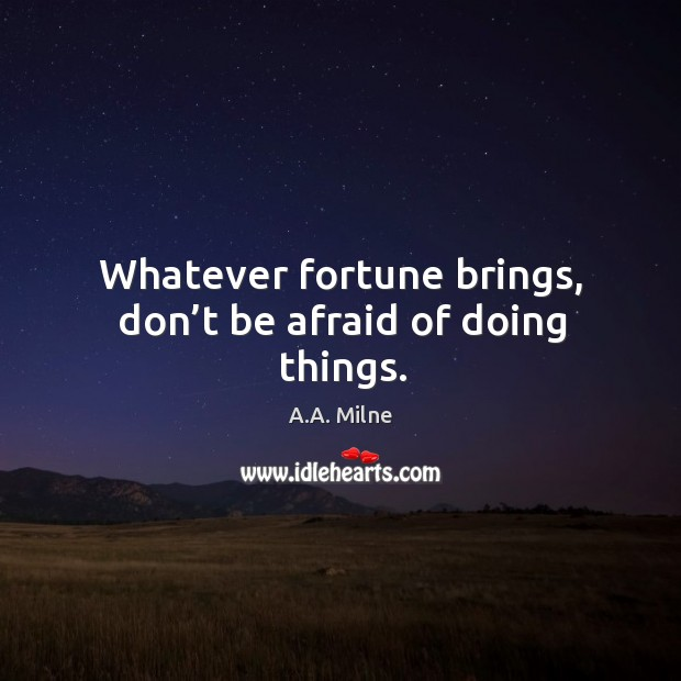 Whatever fortune brings, don't be afraid of doing things. Image