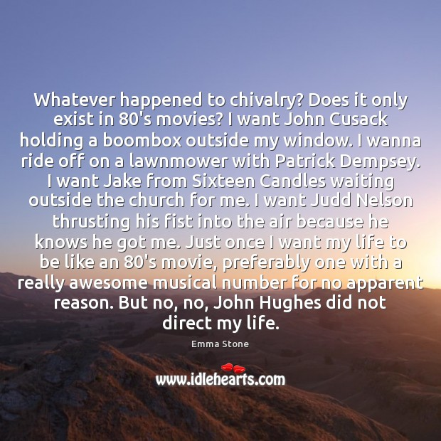 Whatever happened to chivalry? Does it only exist in 80's movies? I Emma Stone Picture Quote