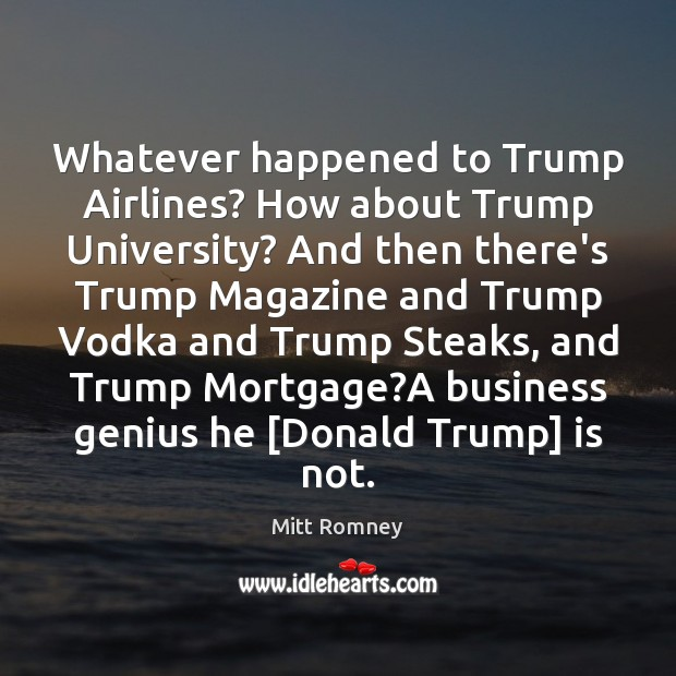 Image, Whatever happened to Trump Airlines? How about Trump University? And then there's