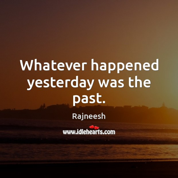 Image, Whatever happened yesterday was the past.