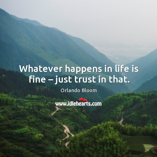 Image, Whatever happens in life is fine – just trust in that.
