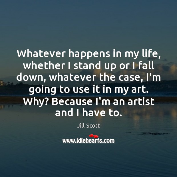 Whatever happens in my life, whether I stand up or I fall Image