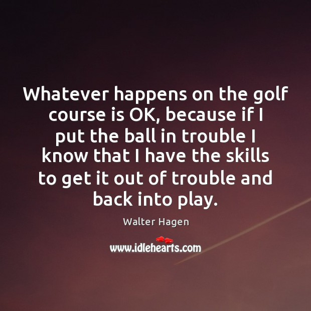 Image, Whatever happens on the golf course is OK, because if I put