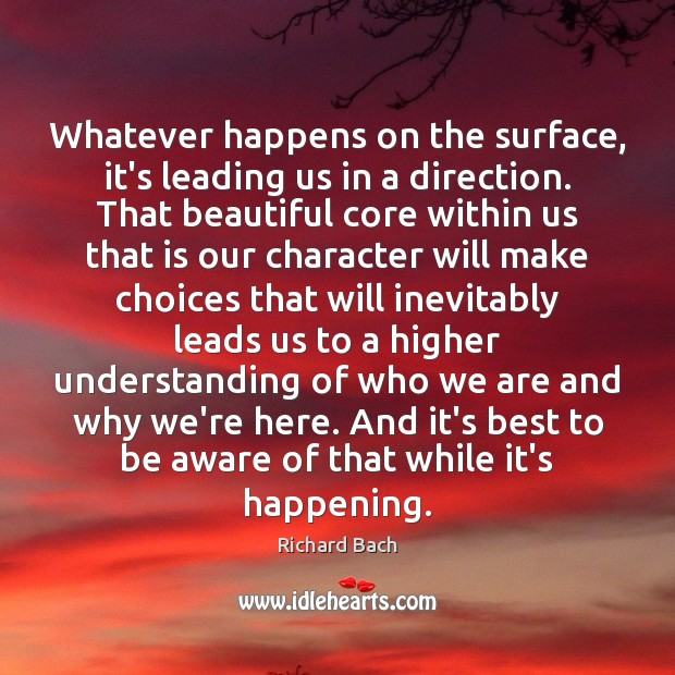 Image, Whatever happens on the surface, it's leading us in a direction. That